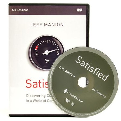 Satisfied: A DVD Study: Discovering Contentment in a World of Consumption  -     By: Jeff Manion