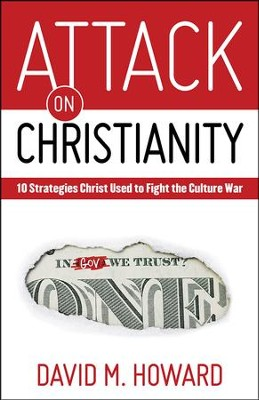Attack on Christianity: 10 Strategies Christ Used to Fight the Culture War  -     By: David Howard
