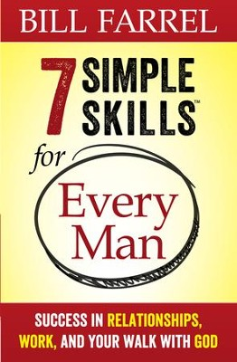 7 Simple Skills for Every Man: Success in Relationships, Work, and Your Walk with God - eBook  -     By: Bill Farrel