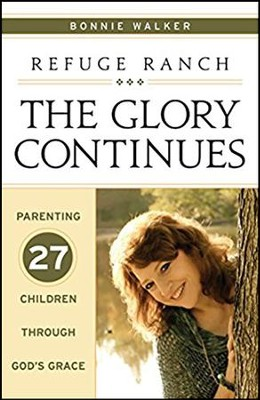 Refuge Ranch: The Glory Continues - Parenting 27 Children through God's Grace  -     By: Bonnie Walker