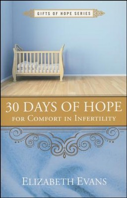 30 Days of Hope for Comfort in Infertility  -     By: Elizabeth Evans