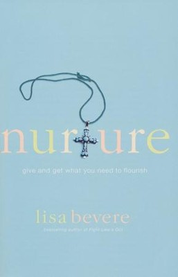 Nurture: Give and Get What You Need to Flourish  -     By: Lisa Bevere