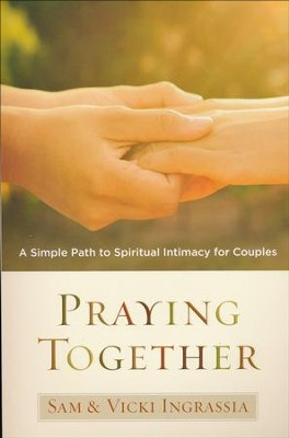Praying Together A Simple Path To Intimacy For Couples