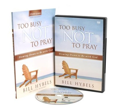 Too Busy Not to Pray Study Guide with DVD: Slowing Down to Be With God  -     By: Bill Hybels