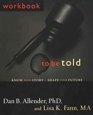 To Be Told: Know Your Story, Shape Your Future,          Workbook  -     By: Dan B. Allender Ph.D.