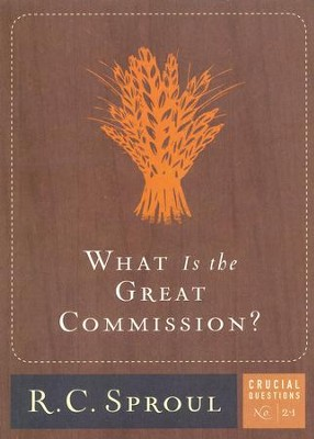 What Is the Great Commission? - Crucial Questions Series, #21   -     By: R.C. Sproul