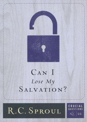 Can I Lose My Salvation? - Crucial Questions Series, #22   -     By: R.C. Sproul
