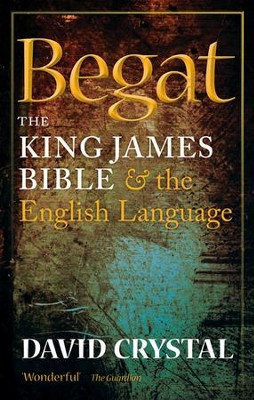 Begat: The King James Bible and the English Language  -     By: David Crystal