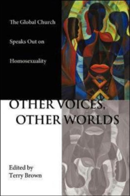 Other Voices, Other Worlds: The Global Church Speaks Out on Homosexuality  -     Edited By: Terry Brown     By: Terry Brown(ED.)