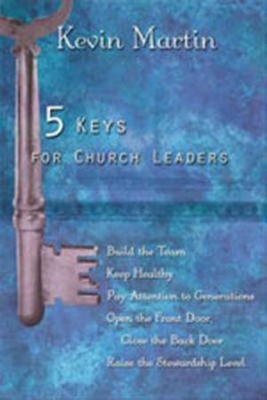 5 Keys for Church Leaders: Building a Strong, Vibrant, and Growing Church  -     By: Kevin Martin