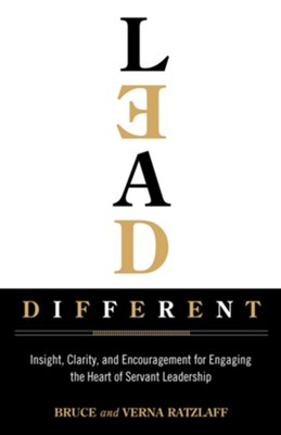Lead Different: Insight, Clarity, and Encouragement for Engaging the Heart of Servant Leadership  -     By: Bruce Ratzlaff, Verna Ratzlaff