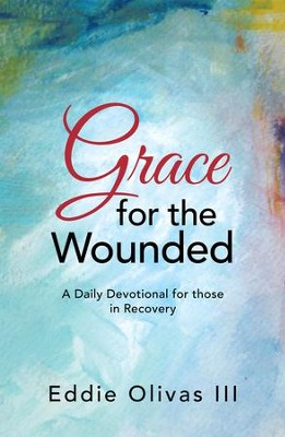 Grace for the Wounded: A Daily Devotional for those in Recovery - eBook  -     By: Eddie Olivas III