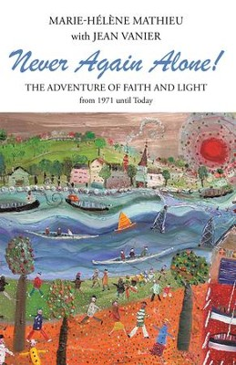 Never Again Alone!: The Adventure of Faith and Light from 1971 until Today - eBook  -     By: Marie-Helene Mathieu, Jean Vanier