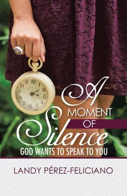 A Moment of Silence: God Wants to Speak to You - eBook  -     By: Landy Perez-Feliciano