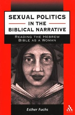 Sexual Politics in the Biblical Narrative  -     By: Esther Fuchs