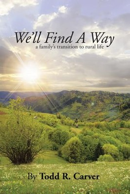 Well Find A Way: a familys transition to rural life - eBook  -     By: Todd Carver