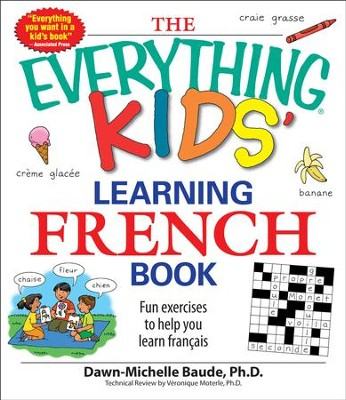 The Everything Kids' Learning French Book: Fun exercises to help you learn francais  -     By: Dawn Michelle Baude