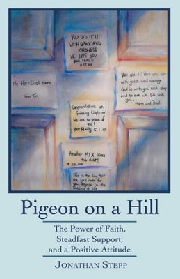 Pigeon on a Hill: The Power of Faith, Steadfast Support, and a Positive Attitude - eBook  -     By: Jonathan Stepp