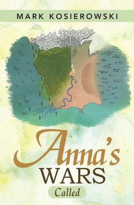 Annas Wars: Called - eBook  -     By: Mark Kosierowski