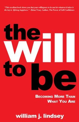 The Will To Be: Becoming More Than What You Are - eBook  -     By: William J. Lindsey