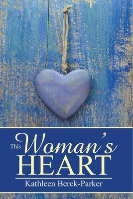 This Woman's Heart - eBook  -     By: Kathleen Berck-Parker