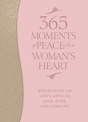 365 Moments of Peace for a Woman's Heart: Reflections on God's Gifts of Love, Hope, and Comfort - eBook  -