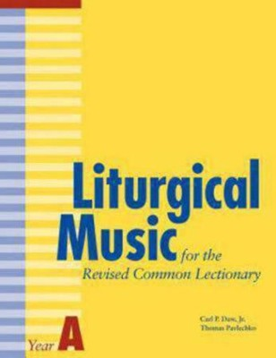 Liturgical Music for the Revised Common Lectionary Year A  -     By: Carl P. Daw Jr., Thomas Pavlechko
