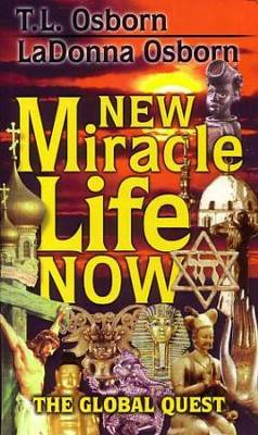 New Miracle Life Now - eBook  -     By: T.L. Osborn, LaDonna C. Osborn
