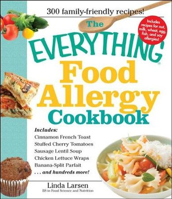 The Everything Food Allergy Cookbook: Prepare easy-to-make meals-without nuts, milk, wheat, eggs, fish or soy  -     By: Linda Larsen