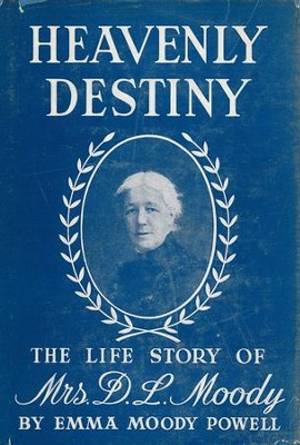 Heavenly Destiny: The Life Story of Mrs. D. L. Moody / Digital original - eBook  -     By: Emma Moody Powell