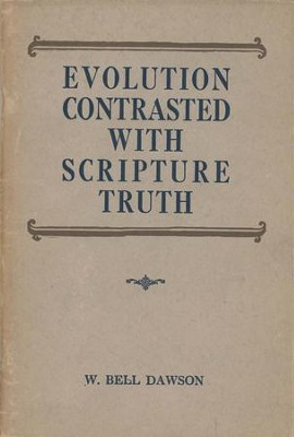 Evolution Contrasted with Scripture Truth / Digital original - eBook  -     By: W. Bell Dawson