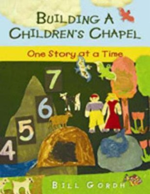 Building a Children's Chapel: One Story at a Time  -     By: Bill Gordh