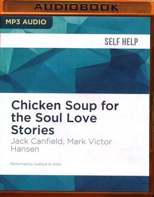 Chicken Soup for the Soul Love Stories: Stories of First Dates, Soul Mates, and Everlasting Love - unabridged audio book on CD  -     Narrated By: Suehyla El-Attar     By: Jack Canfield, Mark Victor Hansen