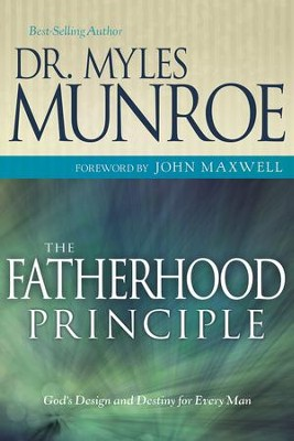 Fatherhood Principle, The: God's Design and Destiny for Every Man - eBook  -     By: Myles Munroe