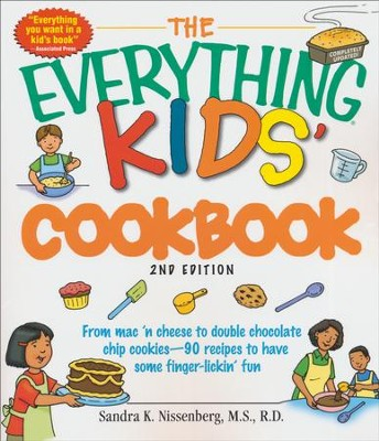 The Everything Kids' Cookbook: From mac n cheese to  double chocolate chip cookies  -     By: Sandra K. Nissenberg