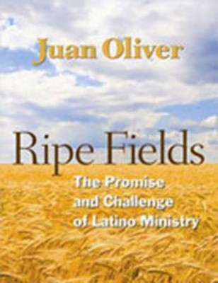 Ripe Fields: The Promise and Challenge of Latino Ministry  -     By: Juan Oliver