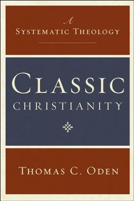 Classic Christianity - eBook  -     By: Thomas C. Oden