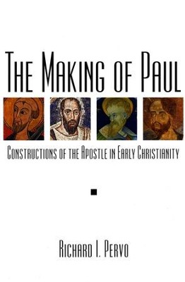 The Making of Paul: Constructions of the Apostle in Early Christianity  -     By: Richard I. Pervo