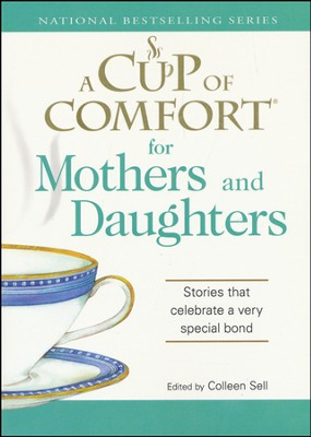 A Cup Of Comfort For Mothers And Daughters  -     By: Colleen Sell