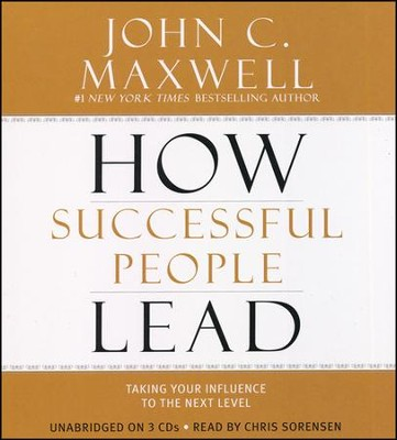 How Successful People Lead: Taking Your Influence to the Next Level, Unabridged, Audio CD  -     By: John C. Maxwell