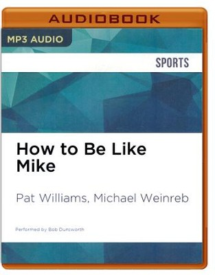How to Be Like Mike: Life Lessons about Basketball's Best - unabridged audio book on CD  -     Narrated By: Bob Dunsworth     By: Pat Williams, Michael Weinreb