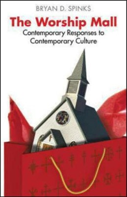 The Worship Mall: Contemporary Responses to Contemporary Culture  -     By: Bryan D. Spinks