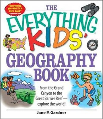 The Everything Kids' Geography Book: From the Grand Canyon to the Great Barrier Reef  -     By: Jane P. Gardner, J. Elizabeth Mills