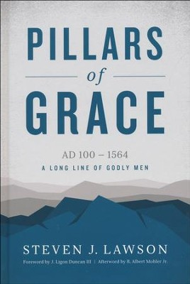 Pillars of Grace, AD 100 - 1564, A Long Line of Godly Men   -     By: Steven J. Lawson
