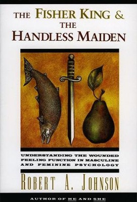 The Fisher King and the Handless Maiden - eBook  -     By: Robert A. Johnson