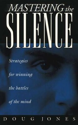 Mastering The Silence: Strategies for Winning the Battles of the Mind  -     By: Doug Jones