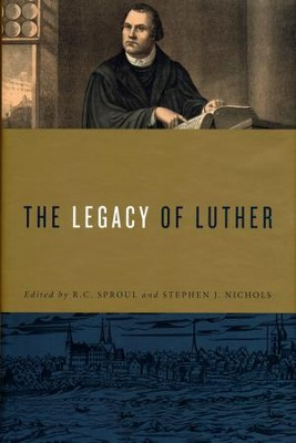 The Legacy of Luther   -     By: R.C. Sproul, Stephen J. Nichols