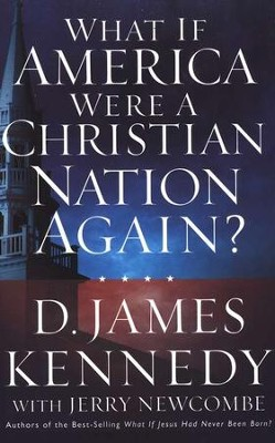 What if America Were a Christian Nation Again?  -     By: D. James Kennedy, Jerry Newcombe