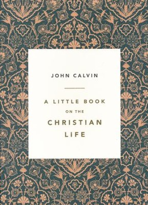 A Little Book on the Christian Life   -     By: John Calvin