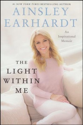 The Light Within Me: An Inspirational Memoir   -     By: Ainsley Earhardt